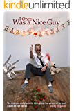 I Once Was a Nice Guy: The hilarious and psychotic tales about the women of my past.