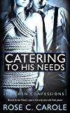 Catering to His Needs: ( An Erotic Romance Novel) (Kitchen Confessions Book 1)