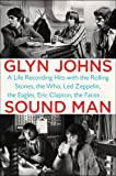 Sound Man : A Life Recording Hits with the Rolling Stones, The Who, Led Zeppelin, The Eagles, Eric Clapton, The Faces...