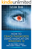 How to crack passwords using Hashcat on Windows 10: The Cyber Security Tutorials (Cyber Security Tutorials - Hashcat) (English Edition)