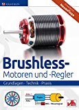 Brushless-Motoren und -Regler: Grundlagen · Technik · Praxis