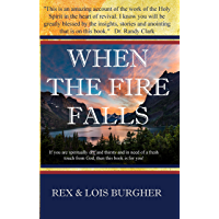 When The Fire Falls: If you are spiritually dry and thirsty and in need of a fresh touch from God, then this book is for you!