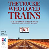 The Truckie Who Loved Trains: The Biography of Ken Thomas