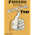 Freedom from the Approval Trap: End the Enslavement to Others' Opinions and Live YOUR Life