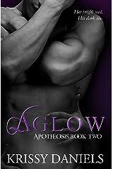 Aglow (Apotheosis Book 2) Kindle Edition