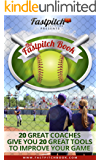 The Fastpitch Book: 20 Great Softball Coaches Give You 20 Great Tools