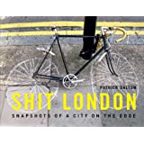 Shit London: Snapshots from a City on the Edge