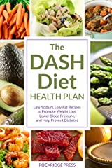 The DASH Diet Health Plan: Low-Sodium, Low-Fat Recipes to Promote Weight Loss, Lower Blood Pressure, and Help Prevent Diabetes Kindle Edition