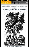 Mapas, Fauna e Flora (Ilustrações do Brasil Quinhentista Livro 1)
