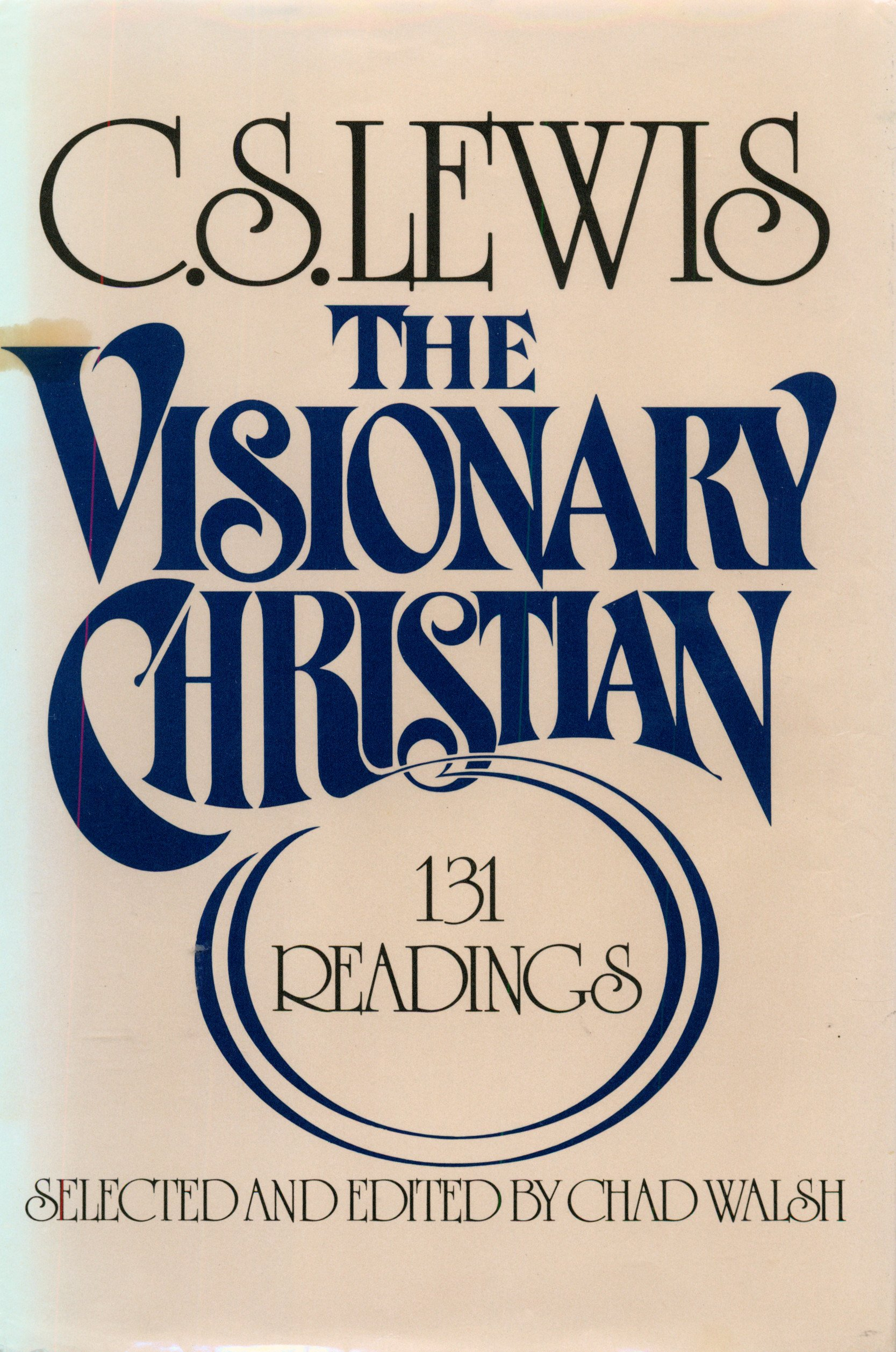 The Visionary Christian: 131 Readings from C.S. Lewis, C. S. Lewis; Chad Walsh (Editor)