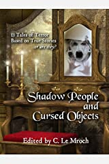 Shadow People and Cursed Objects: 13 Tales of Terror Based on True Stories...or are they? Kindle Edition