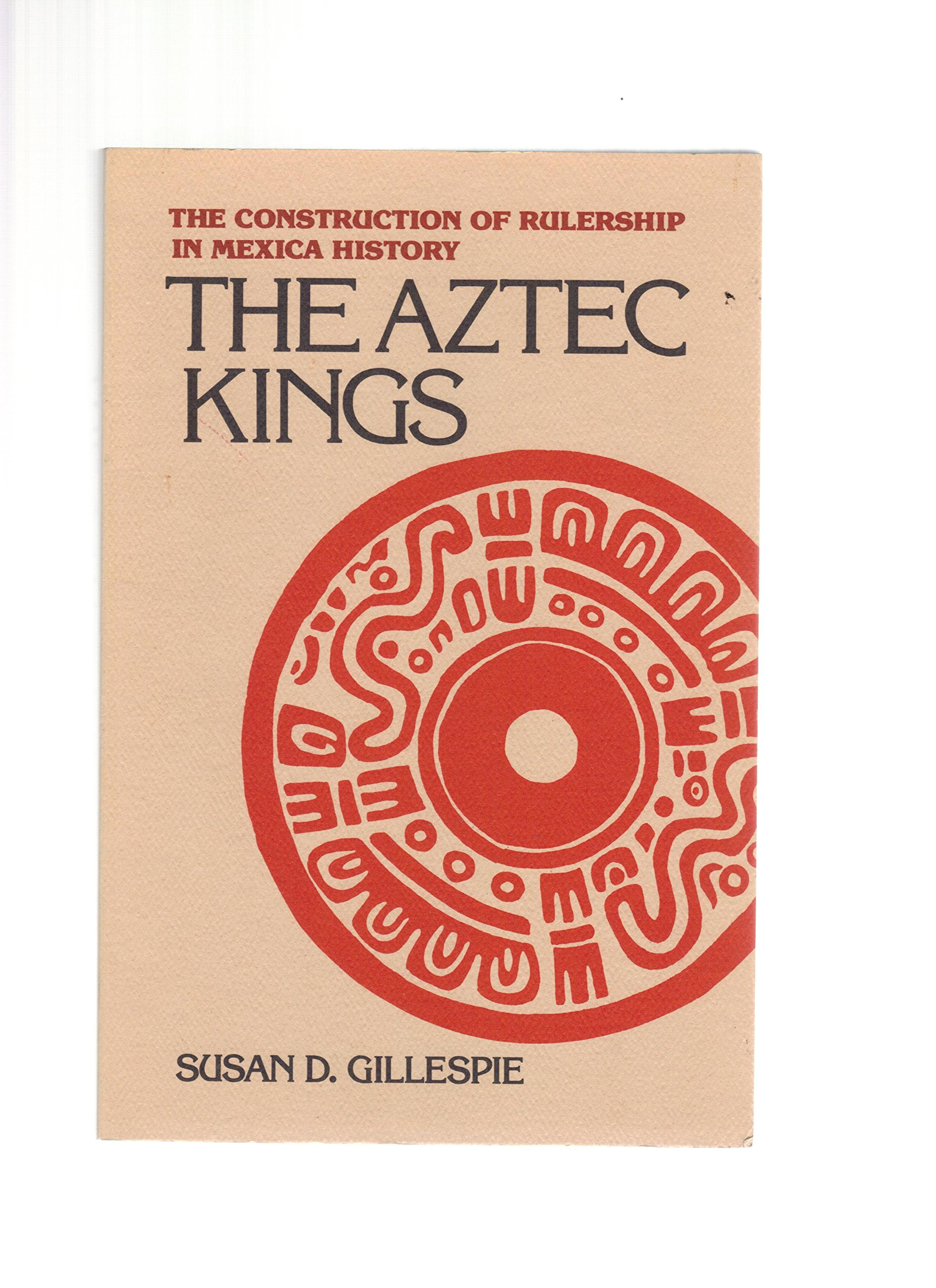 Amazon susan d gillespie books biography blog audiobooks the aztec kings the construction of rulership in mexica history fandeluxe Image collections