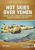 Hot Skies Over Yemen. Volume 2: Aerial Warfare Over Southern Arabian Peninsula, 1994-2017