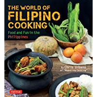 "The World of Filipino Cooking: Food and Fun in the Philippines by Chris Urbano of ""Maputing Cooking"" (over 90 recipes)"