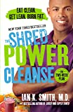 The Shred Power Cleanse: Eat Clean. Get Lean. Burn Fat.