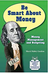 Be Smart about Money: Money Management and Budgeting (Be Smart about Money and Financial Literacy) Paperback