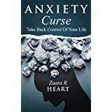 Anxiety Curse: Take Back Control Of Your Life