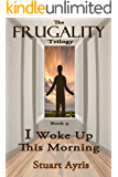 I Woke Up This Morning (FRUGALITY Book 3)