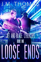 Loose Ends (Jet and Blade Cybercops Book 1) Kindle Edition