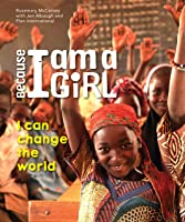 Because I Am A Girl: I Can Change The