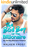 The Bad Boy Or The Billionaire: Gay Bad Boy Billionaire Romance