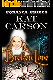 Mail Order Bride: Broken Love: Historical Clean Western River Ranch Romance (Bonanza Brides Find Prairie Love Series Book 3)