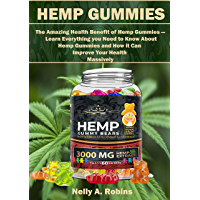 Hemp Gummies : The Amazing Health Benefits of Hemp Gummies—Learn Everything You Need to Know About Hemp Gummies and How it can Improve Your Health Massively (English Edition)