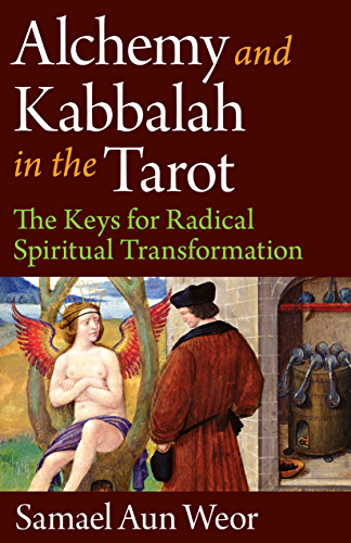 Alchemy and Kabbalah in the Tarot: The Keys of Radical Spiritual Transformation
