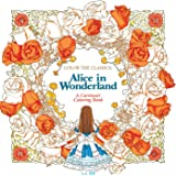 Color the Classics: Alice in Wonderland: A Curiouser Coloring Book