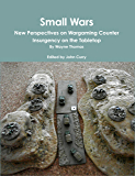 Small Wars: New Perspectives on Wargaming Counter Insurgency on the Tabletop
