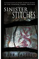 Sinister Stitches - a collection of short horror stories: Shadow Fabric Mythos Kindle Edition