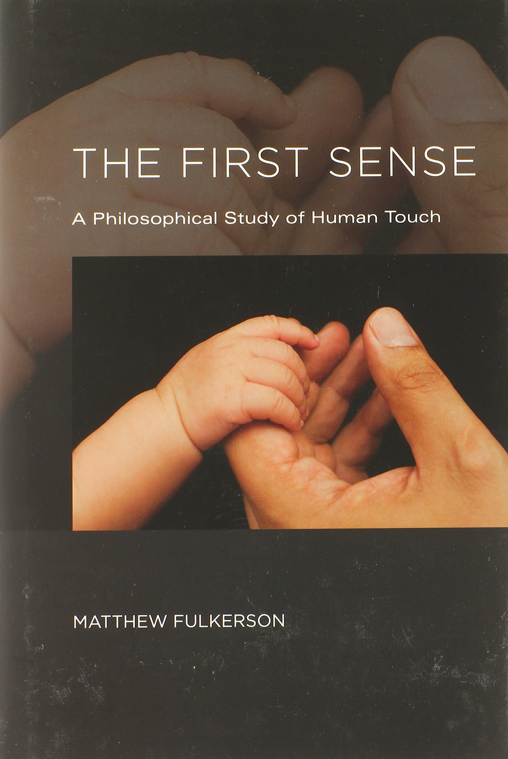 The First Sense: A Philosophical Study Of Human Touch (mit Press): Matthew  Fulkerson: 9780262019965: Amazon: Books