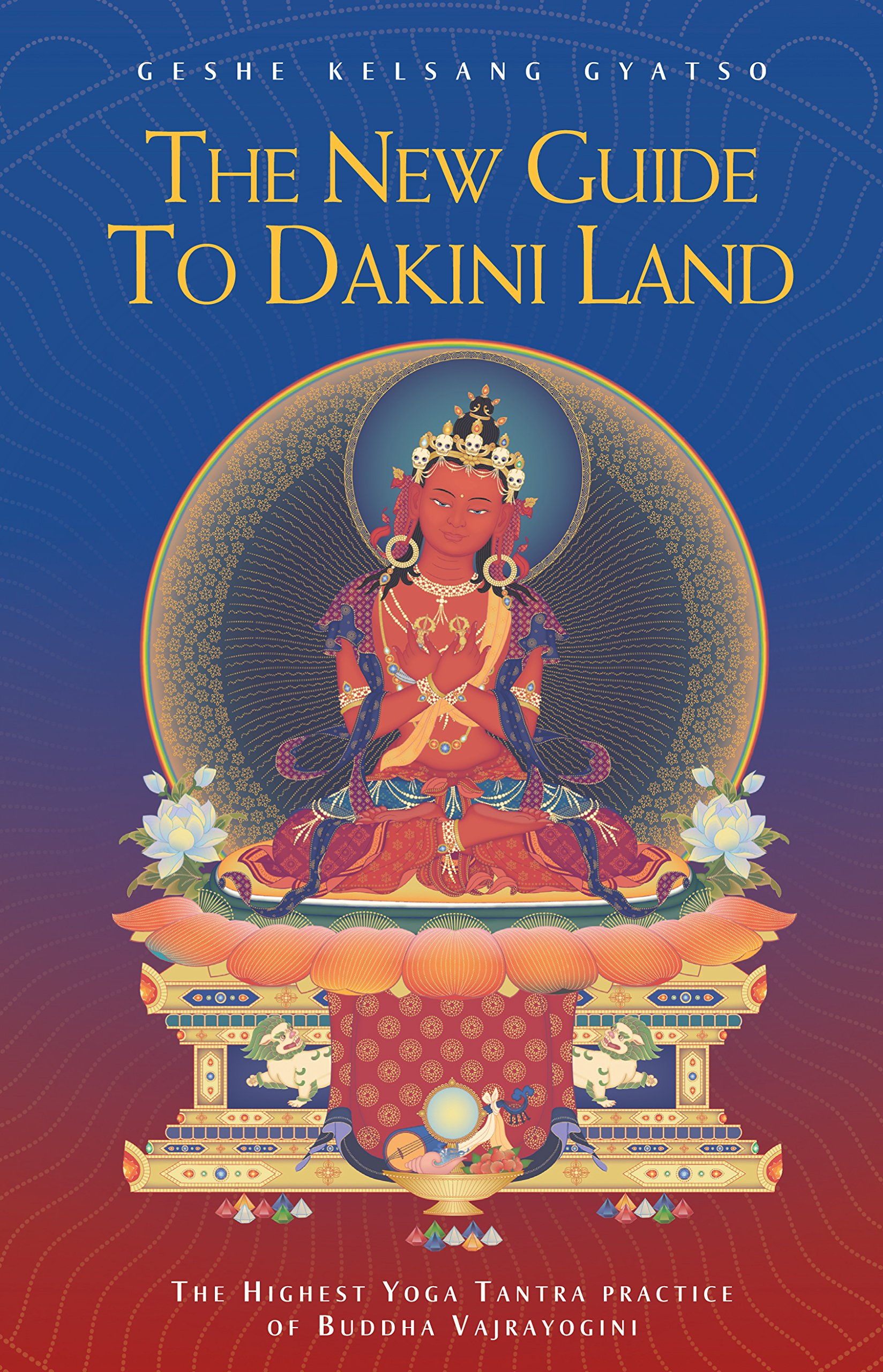 The New Guide to Dakini Land: The Highest Yoga Tantra practice of