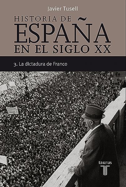 Historia de España en el siglo XX - 3: La dictadura de Franco eBook: Tusell, Javier: Amazon.es: Tienda Kindle