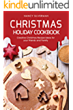 Christmas Holiday Cookbook: Creative Christmas Recipe Ideas for your Friends and Family
