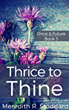 Thrice to Thine: Once & Future Book 3