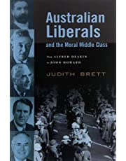 Australian Liberals and the Moral Middle Class: From Alfred Deakin to John Howard