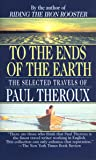 To the Ends of the Earth: The Selected Travels of Paul Theroux (English Edition)