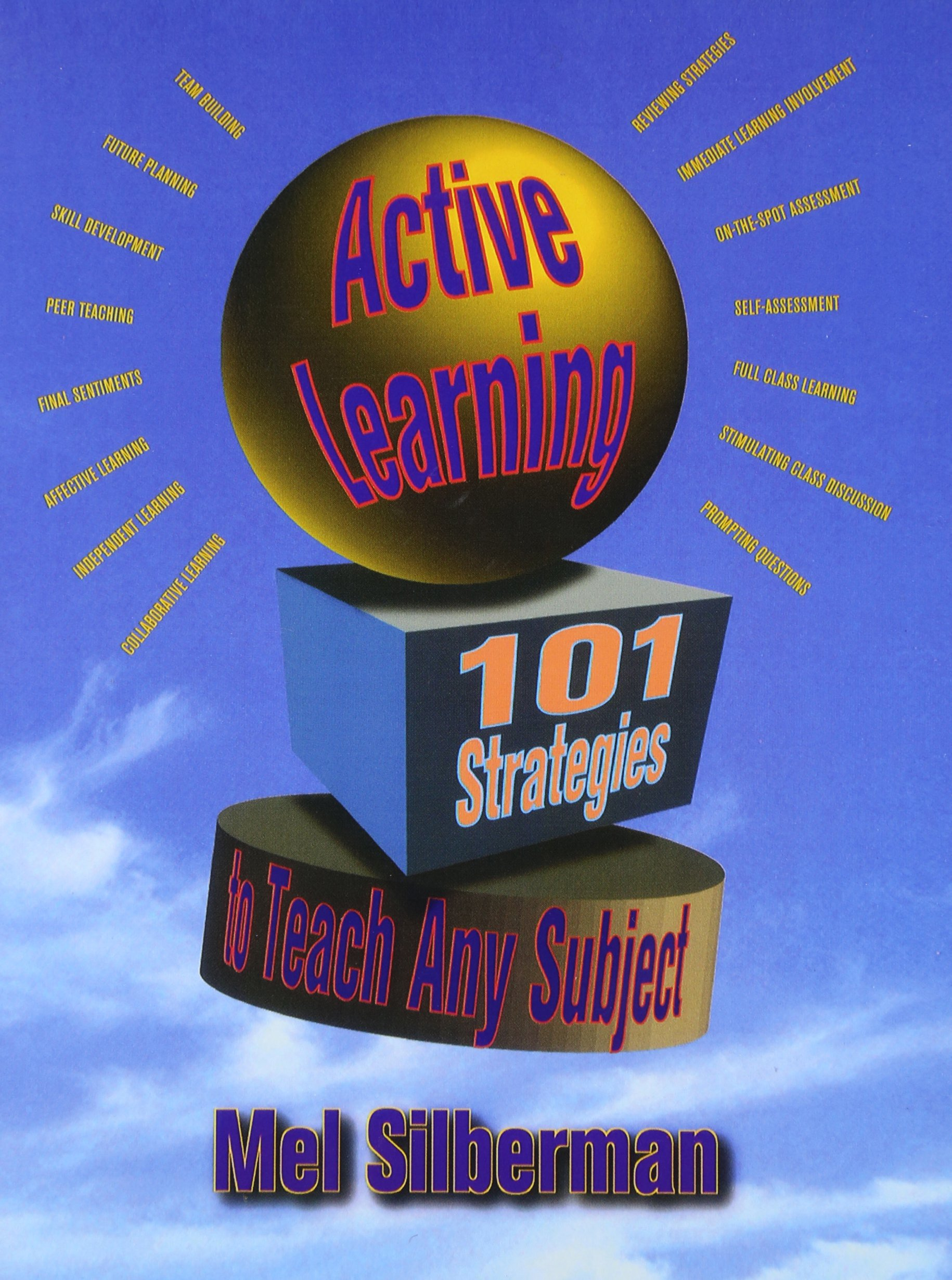 Active Learning: 101 Strategies to Teach Any Subject: Mel Silberman