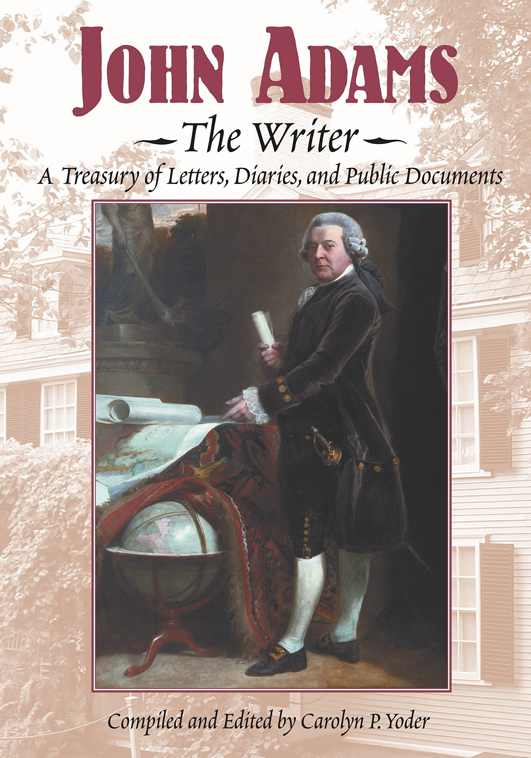 Read Online John Adams, the Writer: A Treasury of Letters, Diaries, and Public Documents ebook