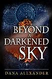 Beyond A Darkened Sky: Volume 1 (The Three Keys)