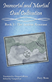 Immortal and Martial Dual Cultivation: Book 3 - The Ancient Remnant