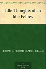 Idle Thoughts of an Idle Fellow Kindle Edition
