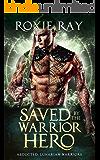 Saved By The Warrior Hero (Lunarian Warriors Book 3)