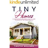 Tiny Homes: A Comprehensive Beginner's Guide to Learn the Realms of Tiny Homes from A-Z