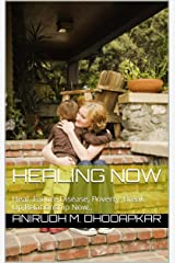 Healing Now: Heal- Failure,Disease, Poverty ,Break Up,Relationship Now.. Kindle Edition