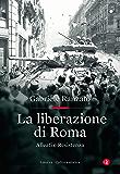 La liberazione di Roma: Alleati e Resistenza