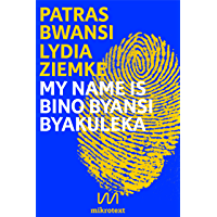 My name is Bino Byansi Byakuleka: Double essay (English Edition)