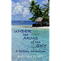 Under the Arms of the Sky: A Sailing Adventure