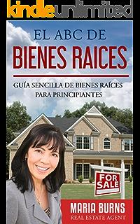 El ABC de Bienes Raíces: Guía Sencilla de Bienes Raíces para Principiantes (Spanish Edition
